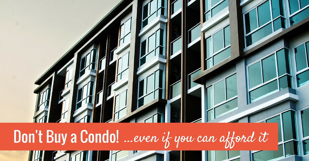 Dont-Buy-a-Condo-even-if-you-can-afford-it